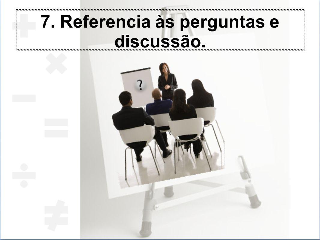 7. Referencia às perguntas e discussão.
