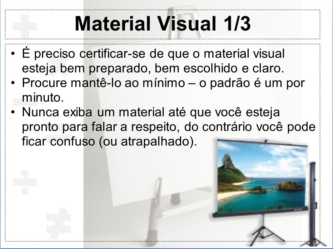 Material Visual 1/3É preciso certificar-se de que o material visual esteja bem preparado, bem escolhido e claro.