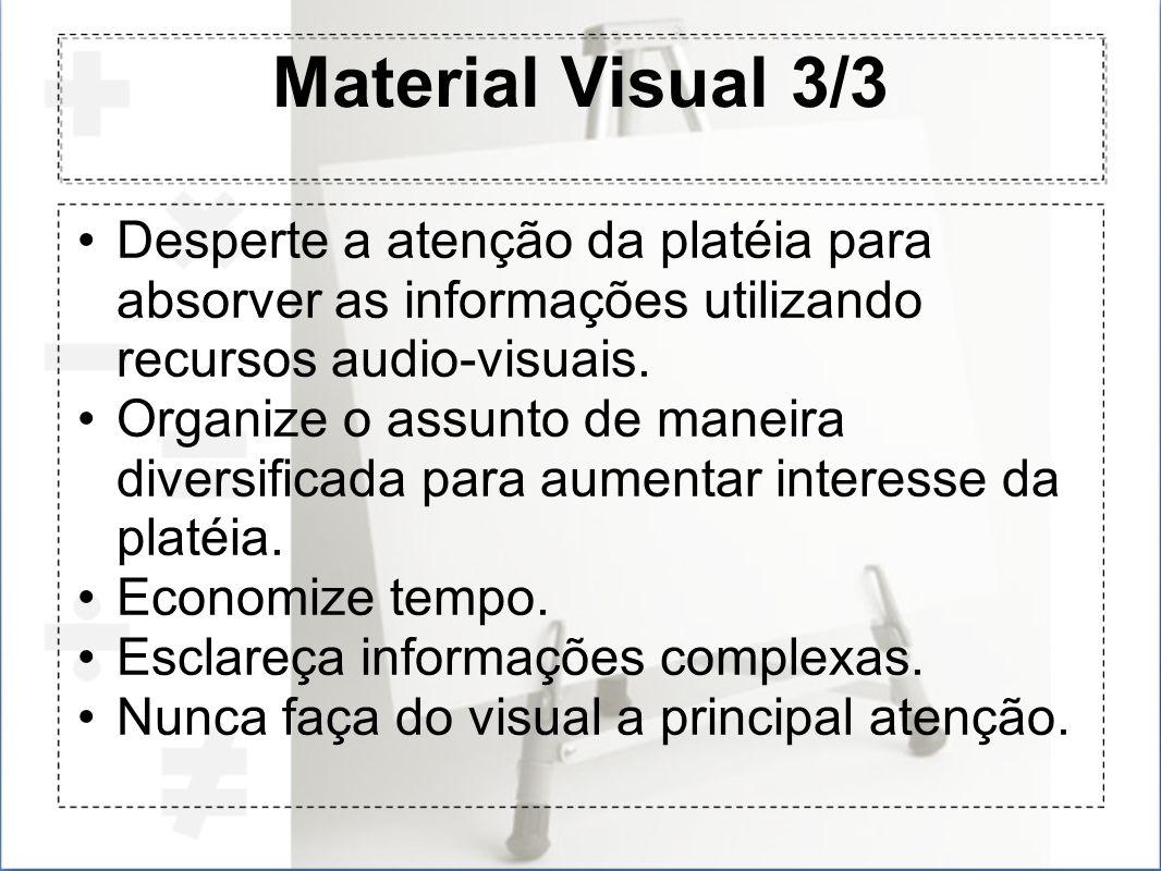 Material Visual 3/3Desperte a atenção da platéia para absorver as informações utilizando recursos audio-visuais.