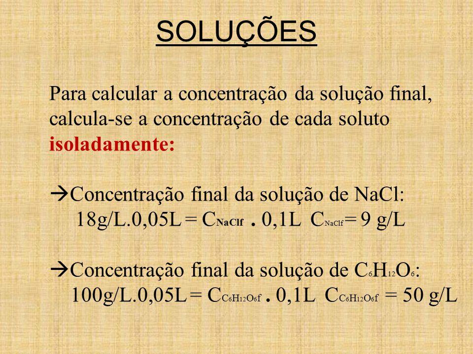 SOLUÇÕES Para calcular a concentração da solução final,