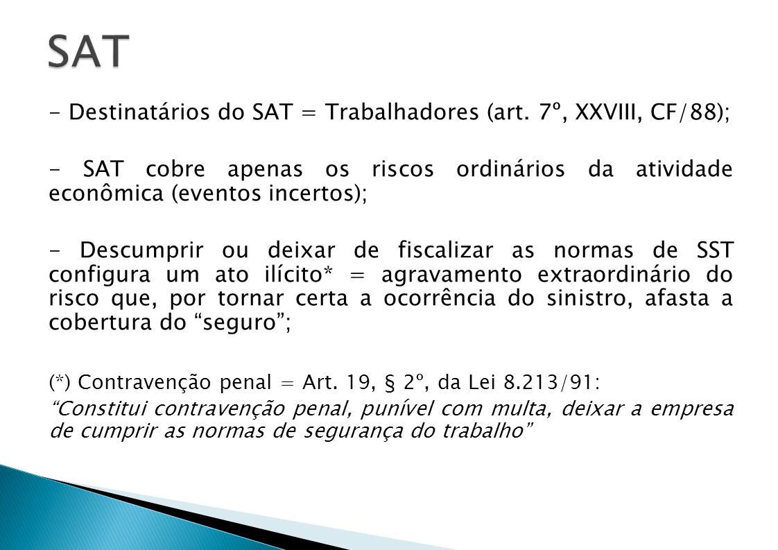 SAT - Destinatários do SAT = Trabalhadores (art. 7º, XXVIII, CF/88);