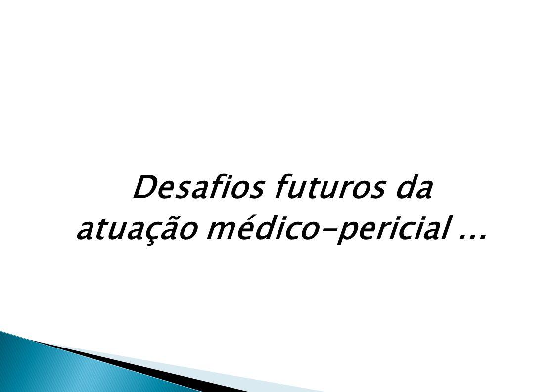 Desafios futuros da atuação médico-pericial ...
