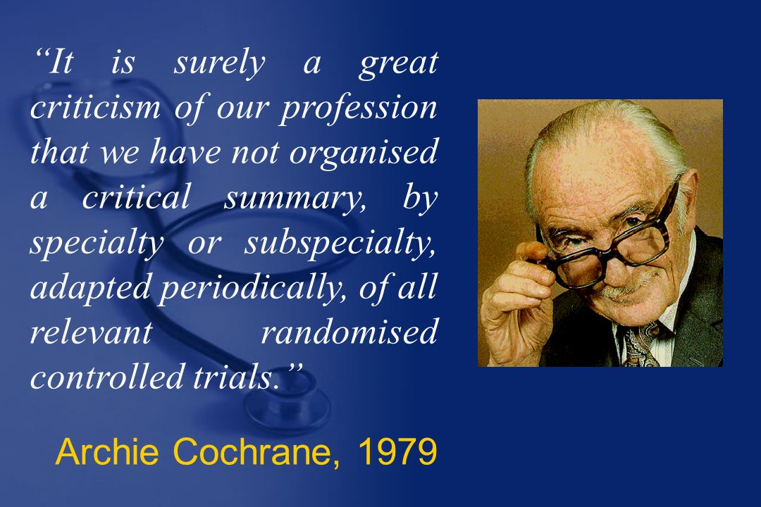 It is surely a great criticism of our profession that we have not organised a critical summary, by specialty or subspecialty, adapted periodically, of all relevant randomised controlled trials.