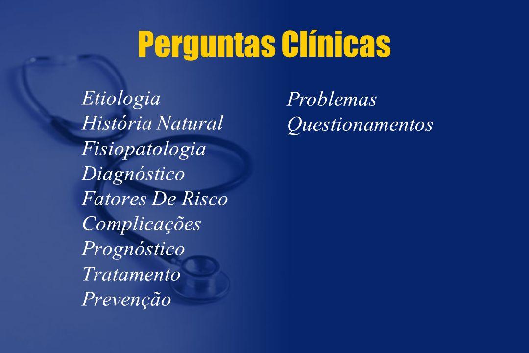 Perguntas Clínicas Etiologia História Natural Fisiopatologia Diagnóstico Fatores De Risco Complicações Prognóstico Tratamento Prevenção.