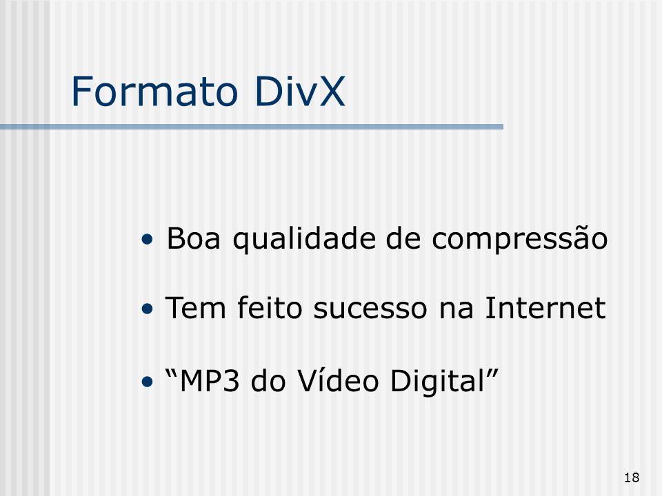 Formato DivX Boa qualidade de compressão Tem feito sucesso na Internet