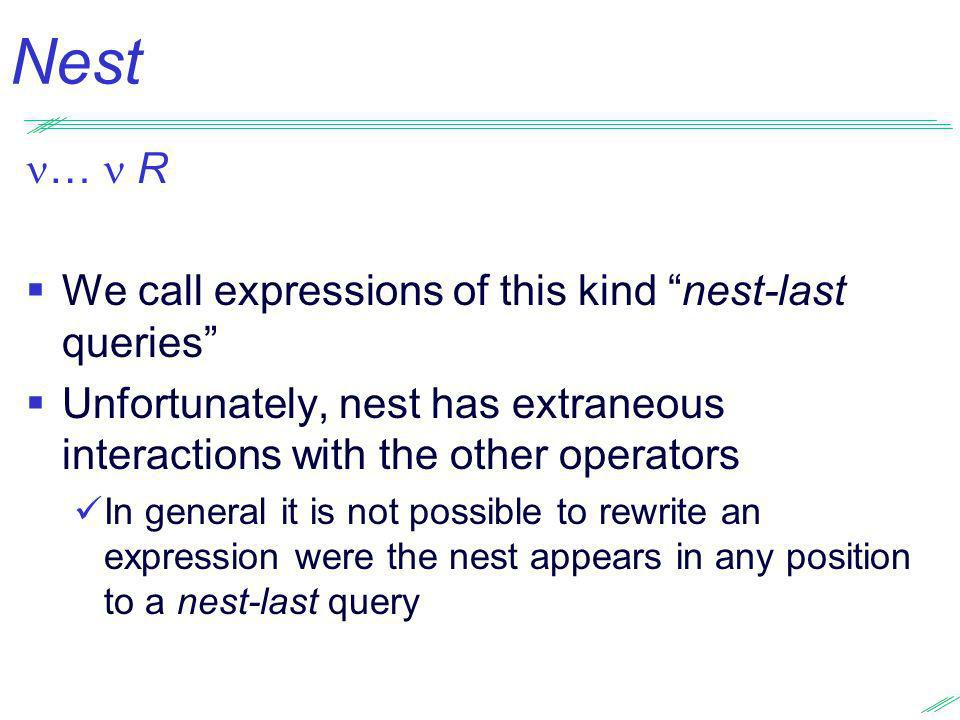 Nest …  R We call expressions of this kind nest-last queries