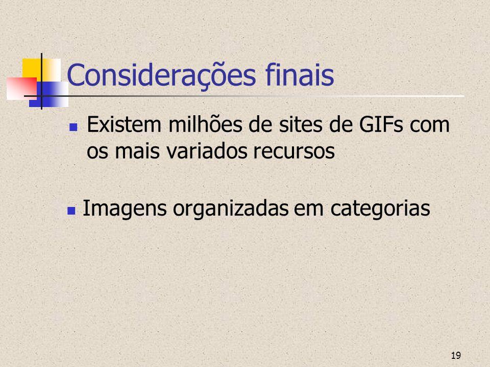 Considerações finais Existem milhões de sites de GIFs com os mais variados recursos.