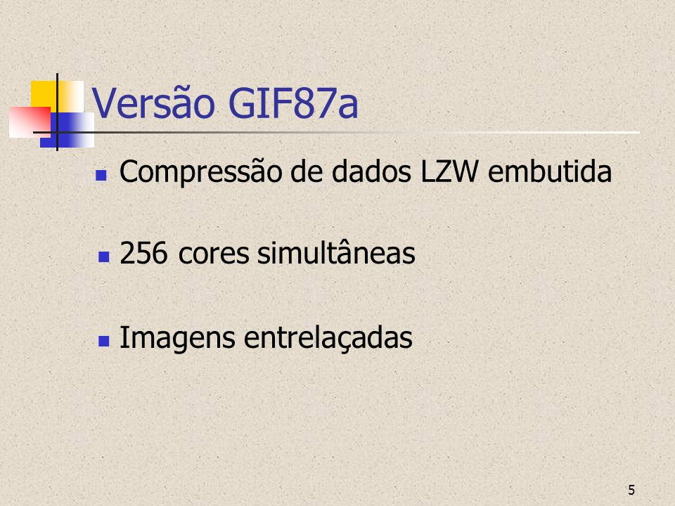 Versão GIF87a Compressão de dados LZW embutida 256 cores simultâneas