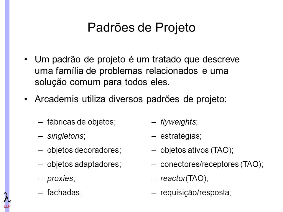 Padrões de Projeto Um padrão de projeto é um tratado que descreve uma família de problemas relacionados e uma solução comum para todos eles.