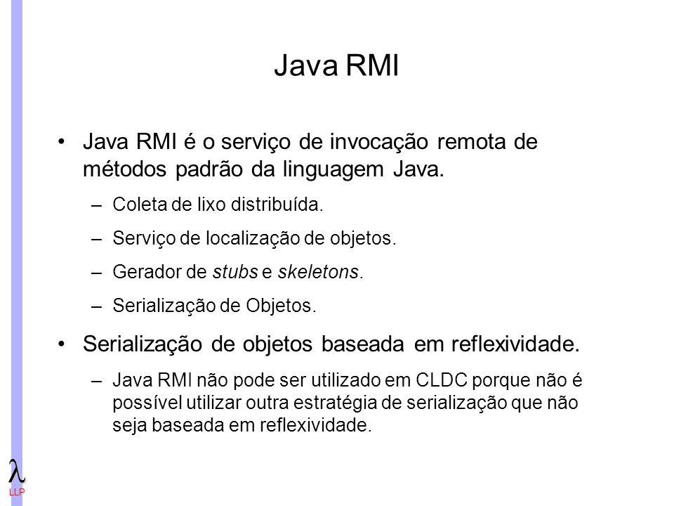 Java RMI Java RMI é o serviço de invocação remota de métodos padrão da linguagem Java. Coleta de lixo distribuída.