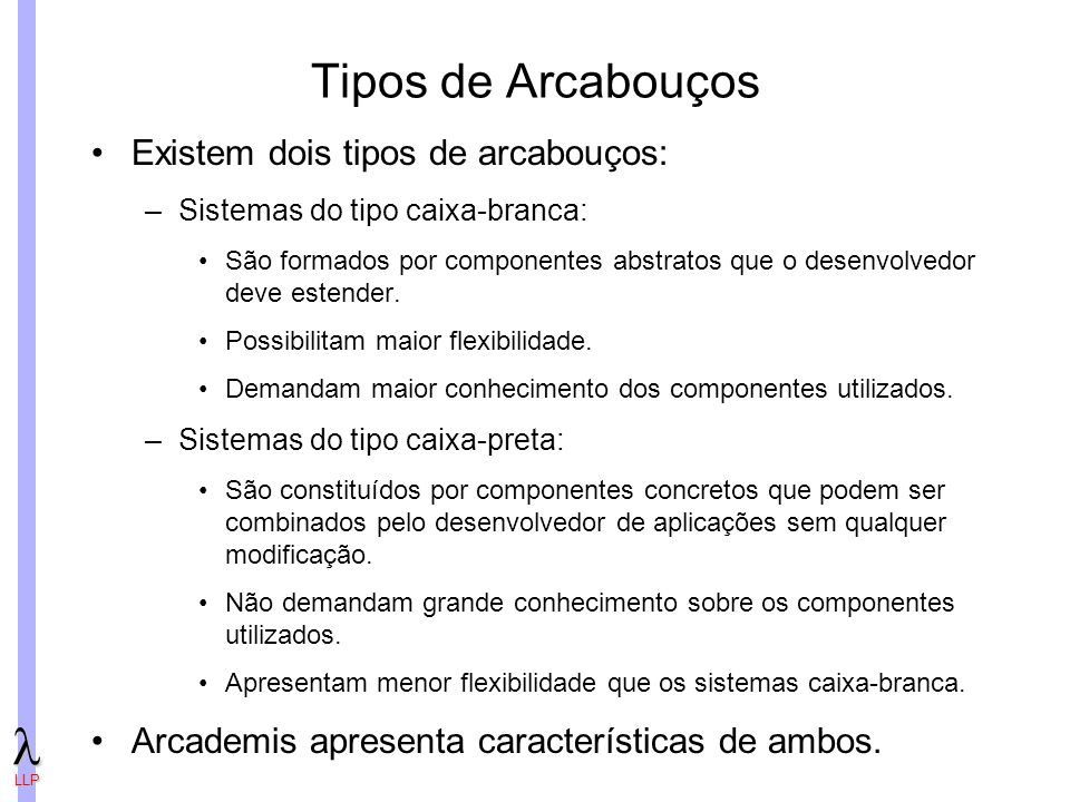 Tipos de Arcabouços Existem dois tipos de arcabouços: