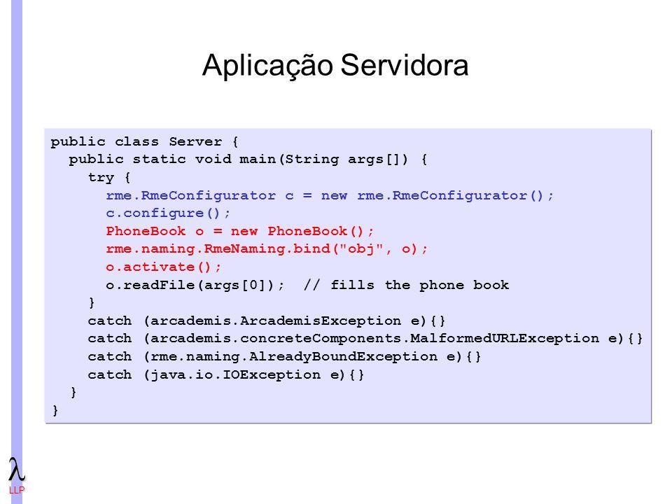 Aplicação Servidora public class Server {