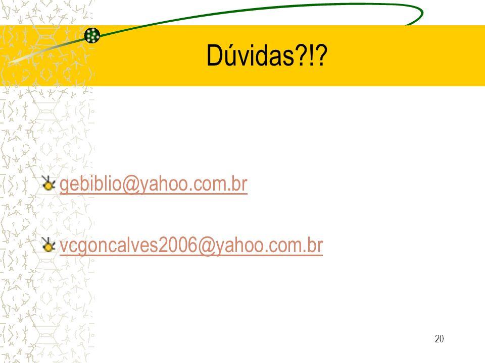 Dúvidas ! gebiblio@yahoo.com.br vcgoncalves2006@yahoo.com.br