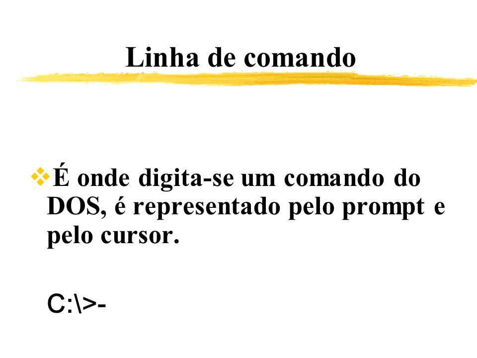 Linha de comando É onde digita-se um comando do DOS, é representado pelo prompt e pelo cursor.