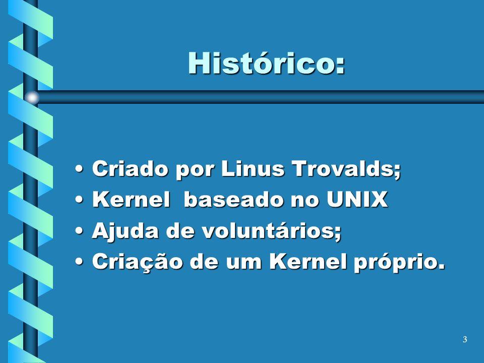 Histórico: Criado por Linus Trovalds; Kernel baseado no UNIX