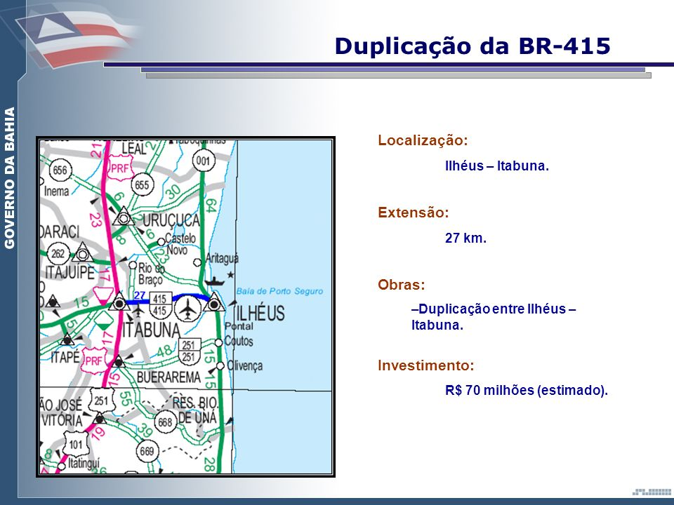 Duplicação da BR-415 Localização: Ilhéus – Itabuna. Extensão: 27 km.