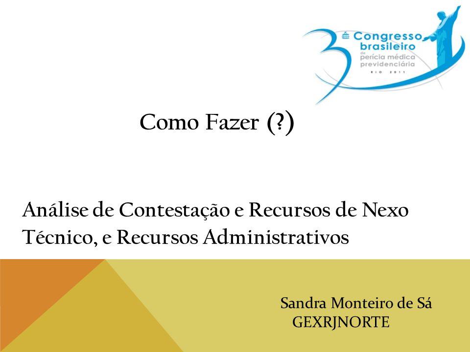 Como Fazer ( ) Análise de Contestação e Recursos de Nexo Técnico, e Recursos Administrativos. Sandra Monteiro de Sá.