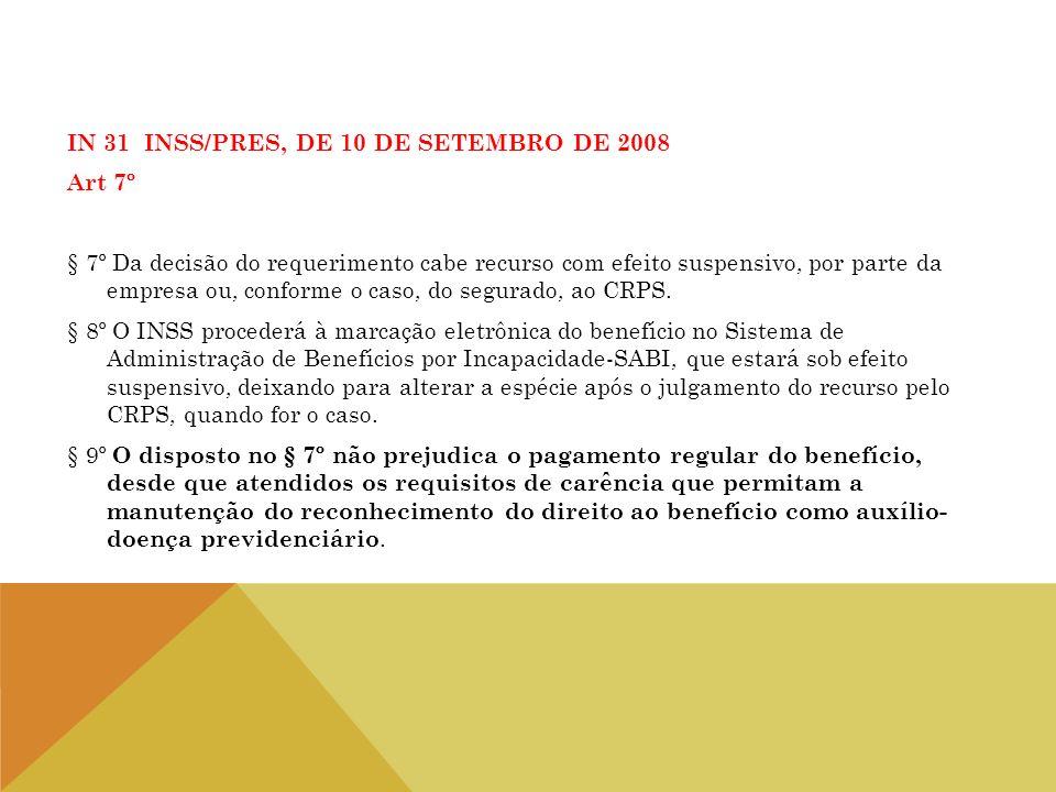 IN 31 INSS/PRES, DE 10 DE SETEMBRO DE 2008 Art 7º § 7º Da decisão do requerimento cabe recurso com efeito suspensivo, por parte da empresa ou, conforme o caso, do segurado, ao CRPS.
