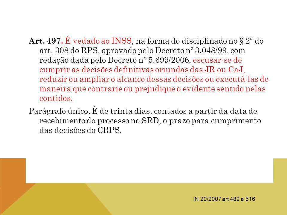 Art. 497. É vedado ao INSS, na forma do disciplinado no § 2º do art