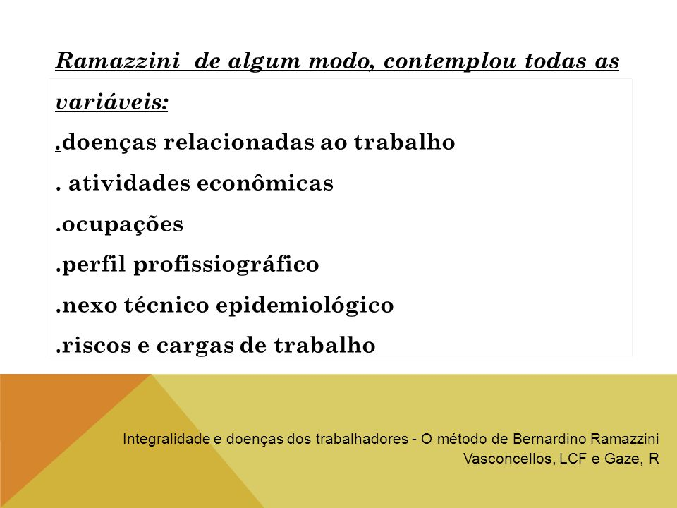 Ramazzini de algum modo, contemplou todas as variáveis: