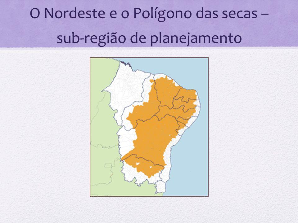O Nordeste e o Polígono das secas – sub-região de planejamento