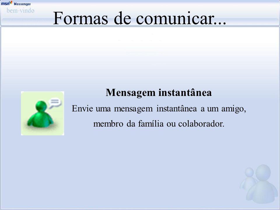Formas de comunicar... Mensagem instantânea