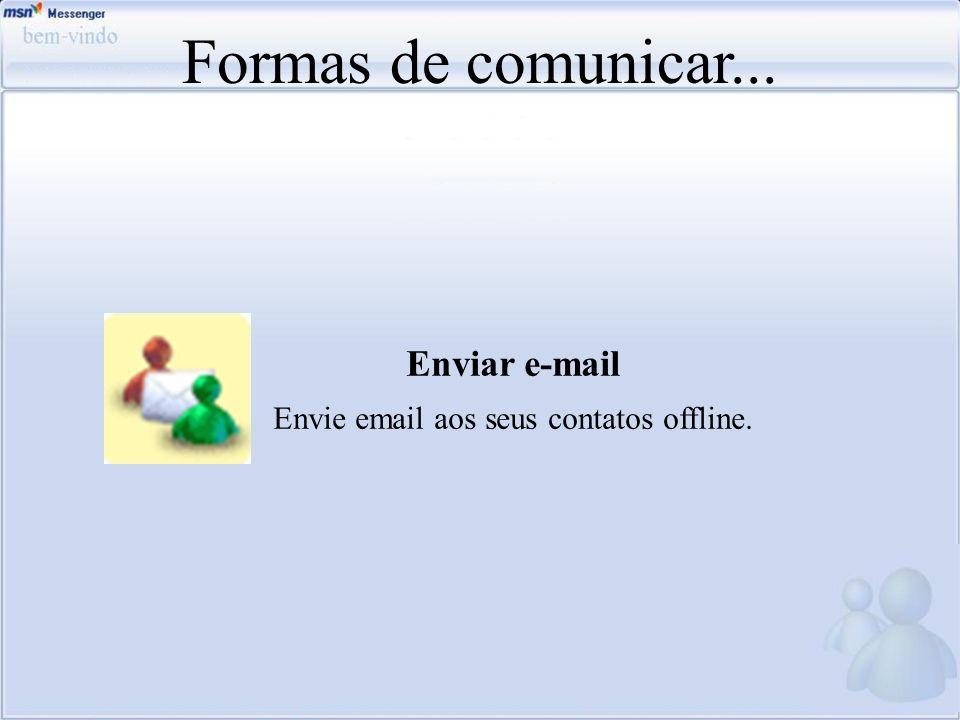 Envie email aos seus contatos offline.