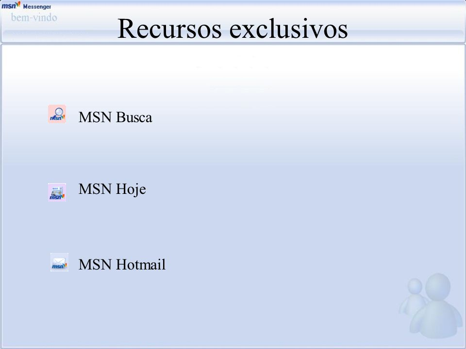 Recursos exclusivos MSN Busca MSN Hoje MSN Hotmail