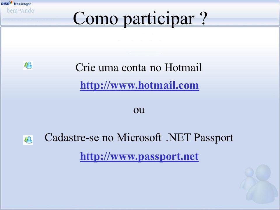 Como participar Crie uma conta no Hotmail http://www.hotmail.com ou