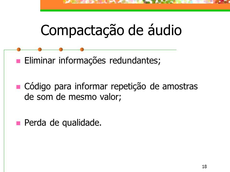 Compactação de áudio Eliminar informações redundantes;
