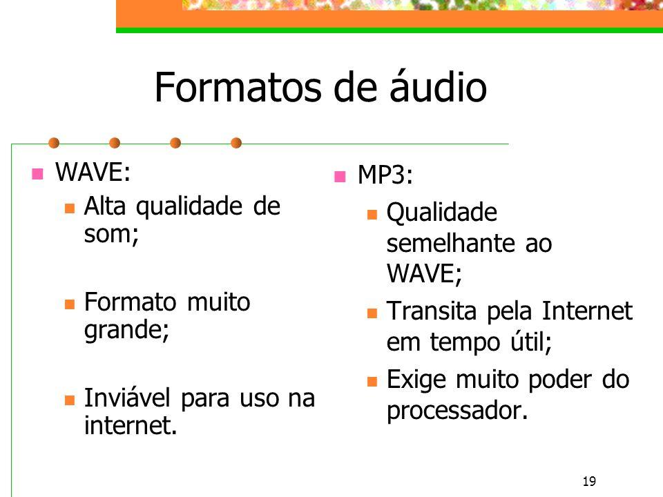 Formatos de áudio WAVE: Alta qualidade de som; Formato muito grande;