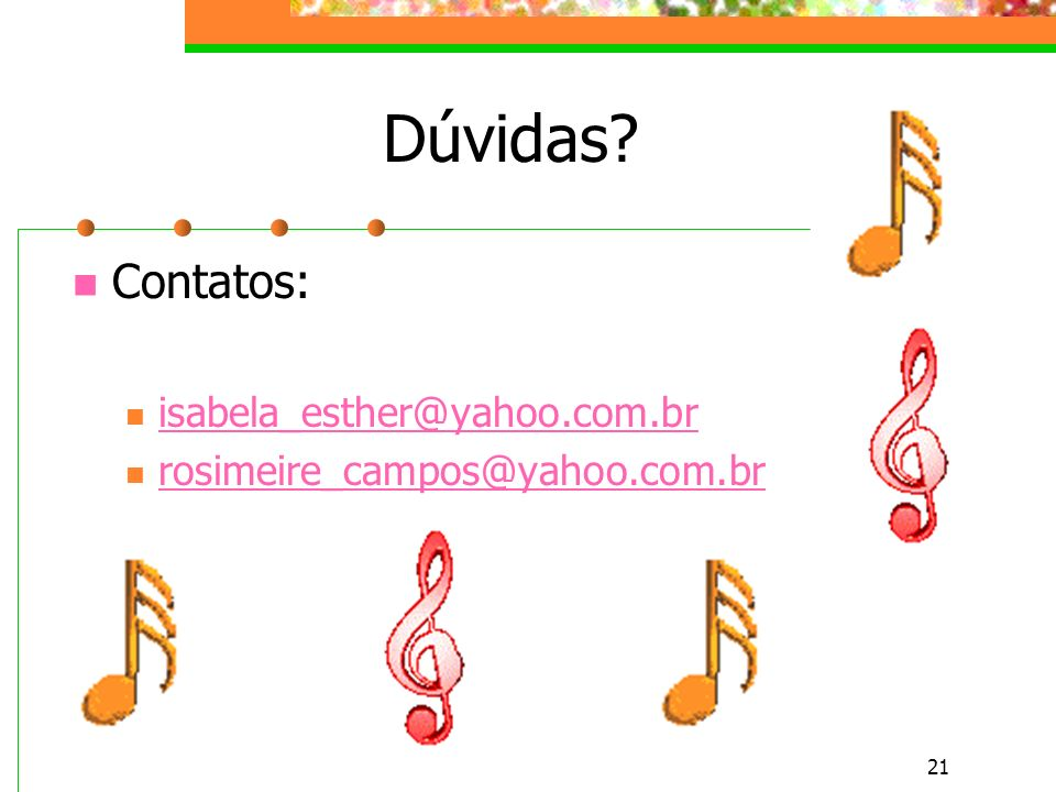 Dúvidas Contatos: isabela_esther@yahoo.com.br