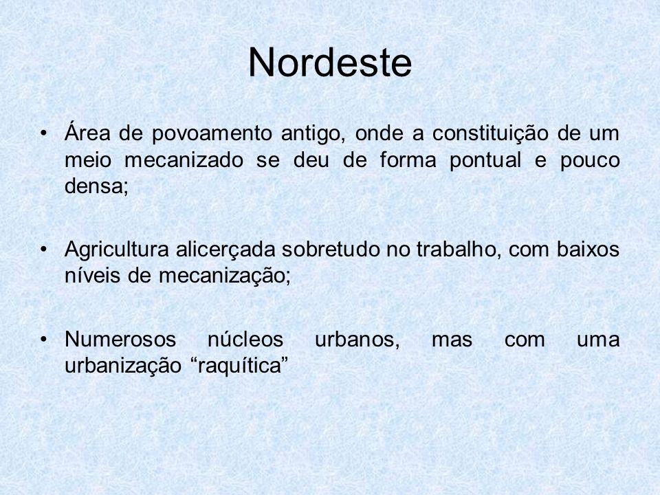 NordesteÁrea de povoamento antigo, onde a constituição de um meio mecanizado se deu de forma pontual e pouco densa;