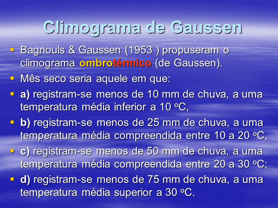 Climograma de Gaussen Bagnouls & Gaussen (1953 ) propuseram o climograma ombrotérmico (de Gaussen).