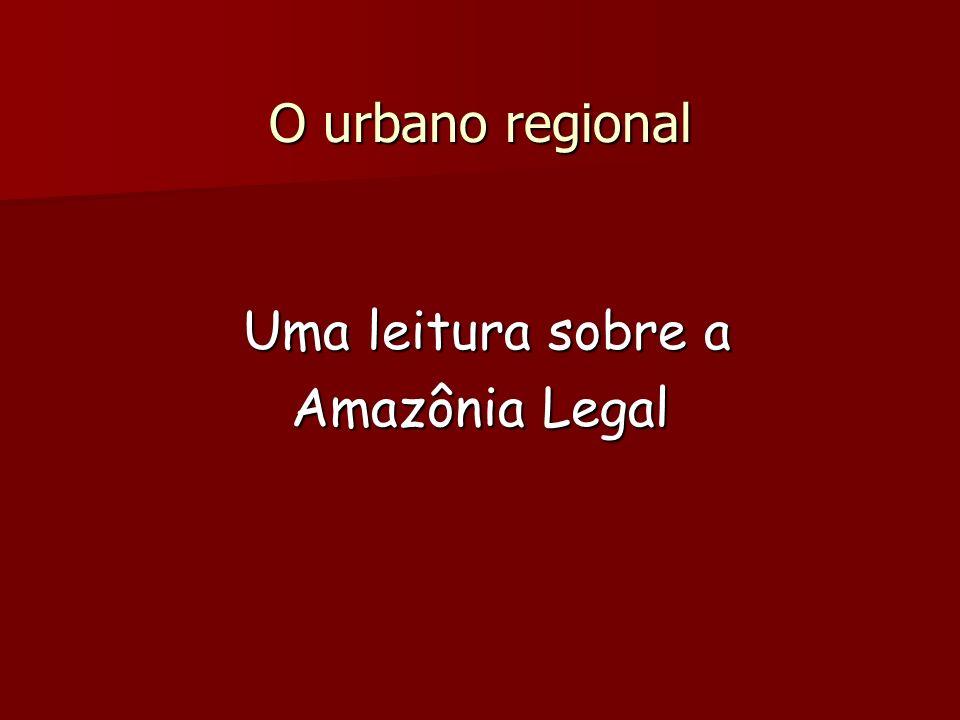 O urbano regional Uma leitura sobre a Amazônia Legal