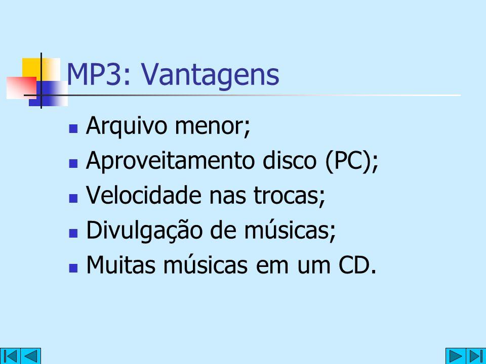 MP3: Vantagens Arquivo menor; Aproveitamento disco (PC);