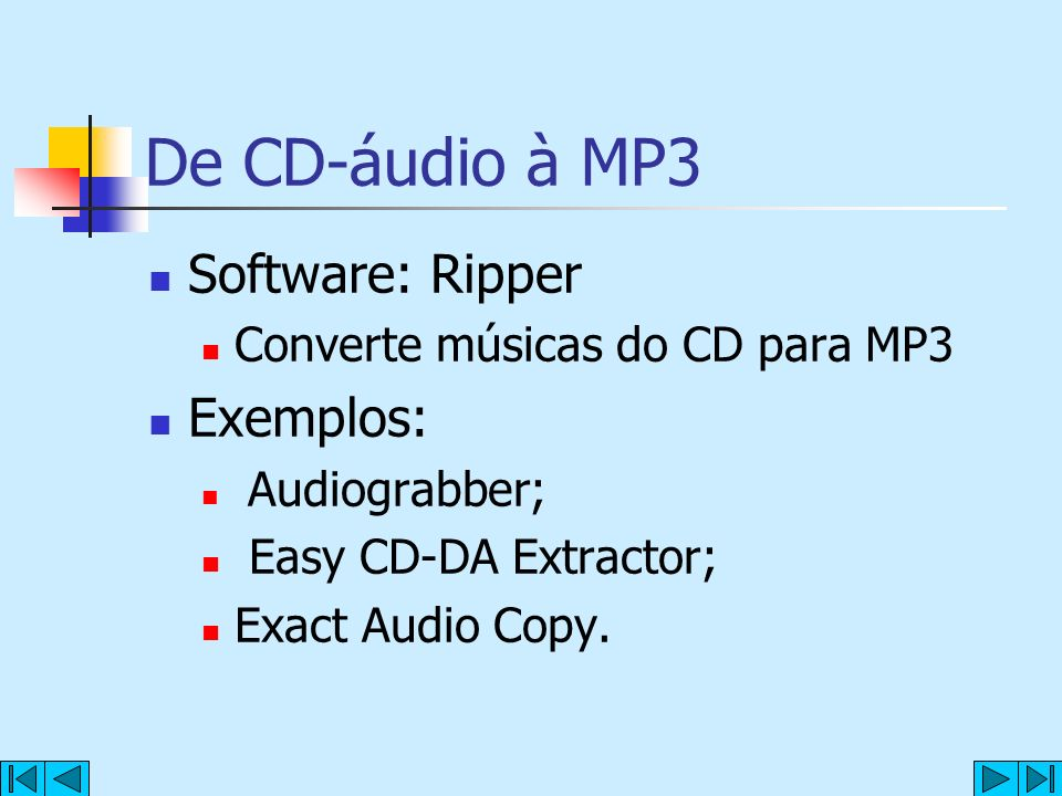 De CD-áudio à MP3 Software: Ripper Exemplos: