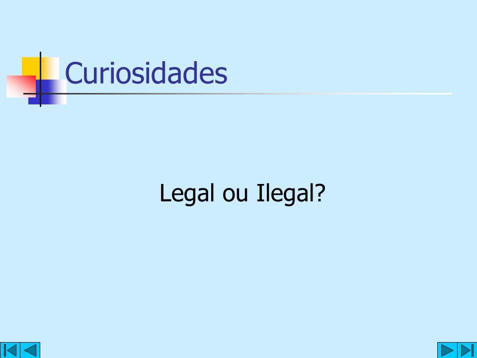 Curiosidades Legal ou Ilegal