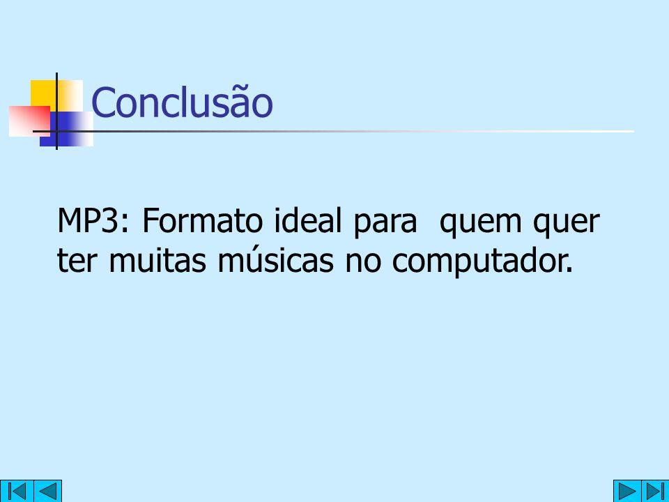 Conclusão MP3: Formato ideal para quem quer ter muitas músicas no computador.