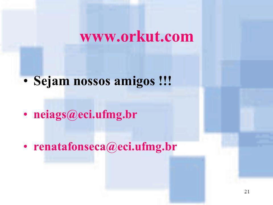 www.orkut.com Sejam nossos amigos !!! neiags@eci.ufmg.br
