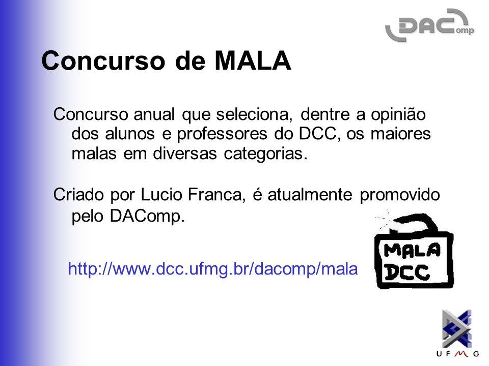 Concurso de MALA Concurso anual que seleciona, dentre a opinião dos alunos e professores do DCC, os maiores malas em diversas categorias.
