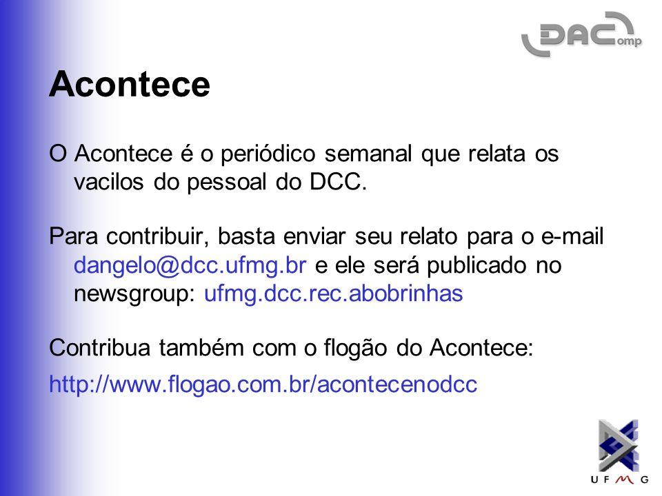 Acontece O Acontece é o periódico semanal que relata os vacilos do pessoal do DCC.