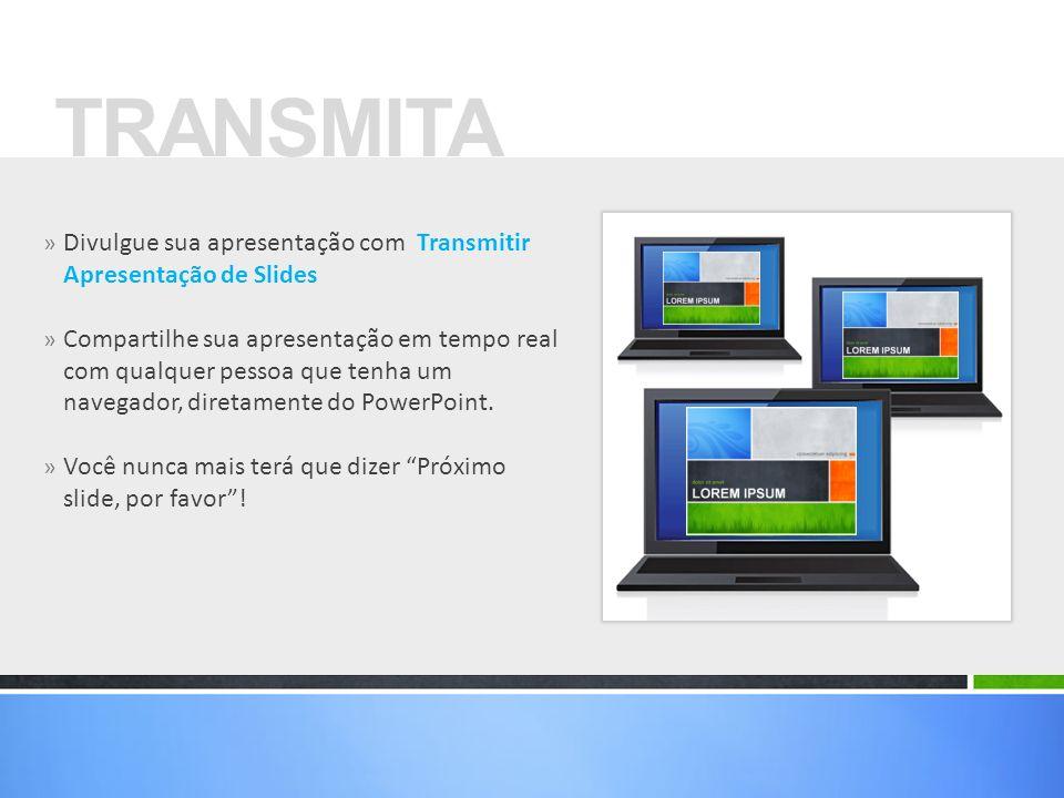 TRANSMITA Divulgue sua apresentação com Transmitir Apresentação de Slides.