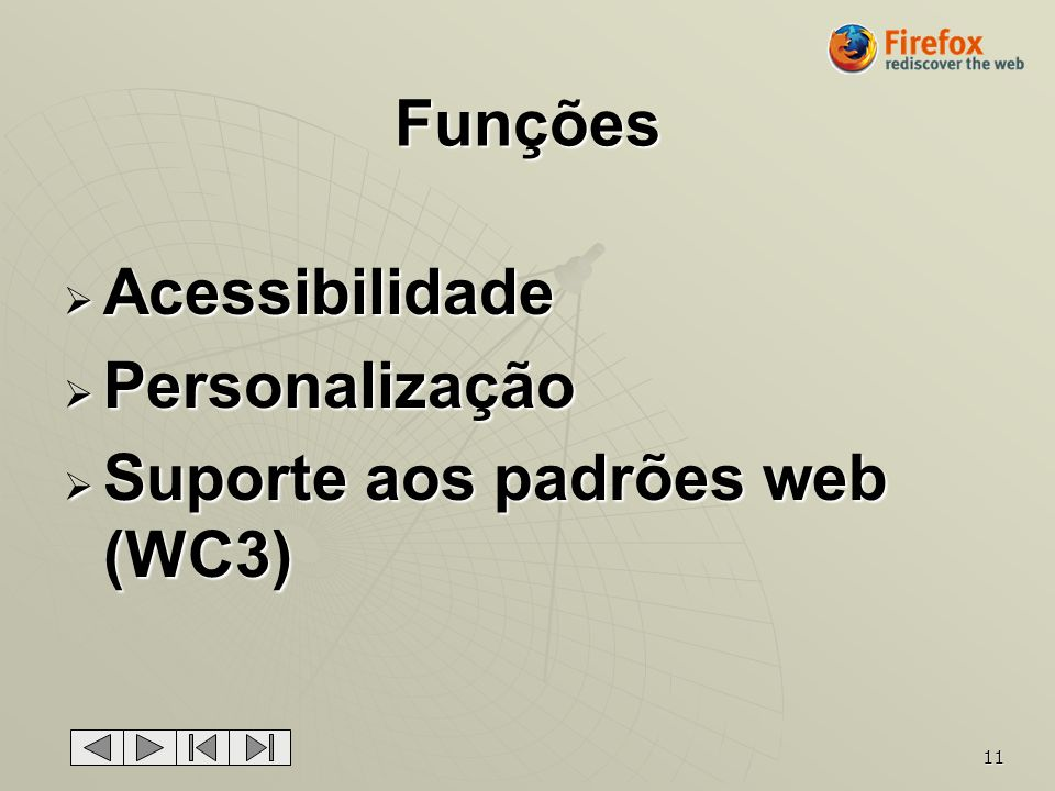 Funções Acessibilidade Personalização Suporte aos padrões web (WC3)