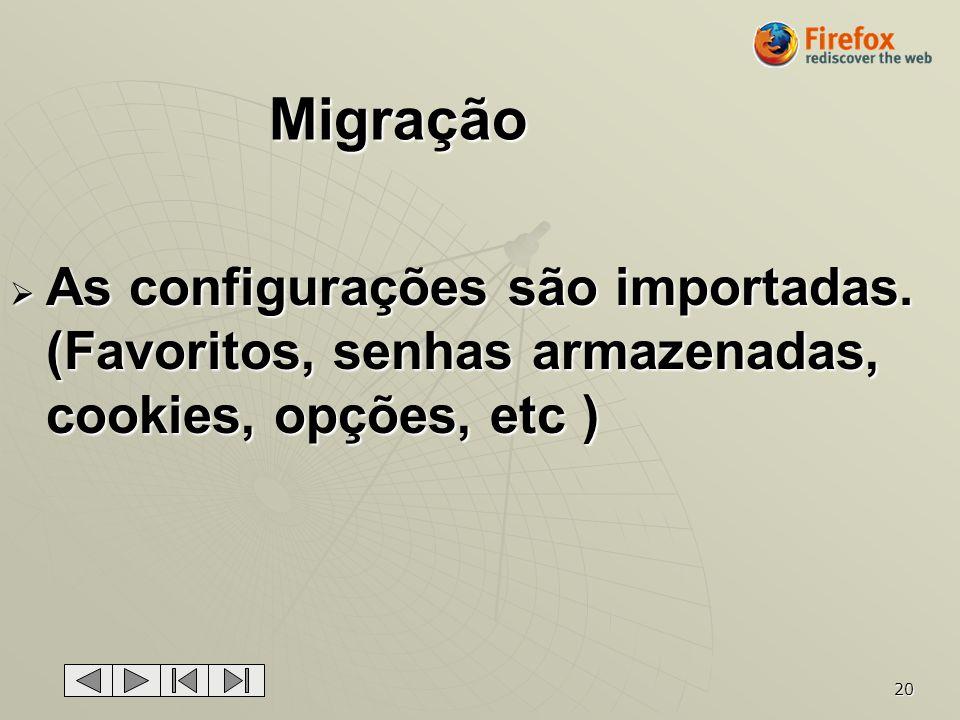 Migração As configurações são importadas. (Favoritos, senhas armazenadas, cookies, opções, etc )