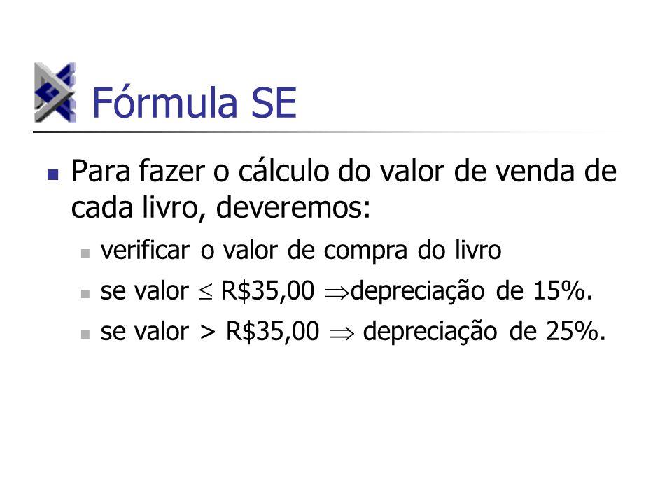 Fórmula SE Para fazer o cálculo do valor de venda de cada livro, deveremos: verificar o valor de compra do livro.