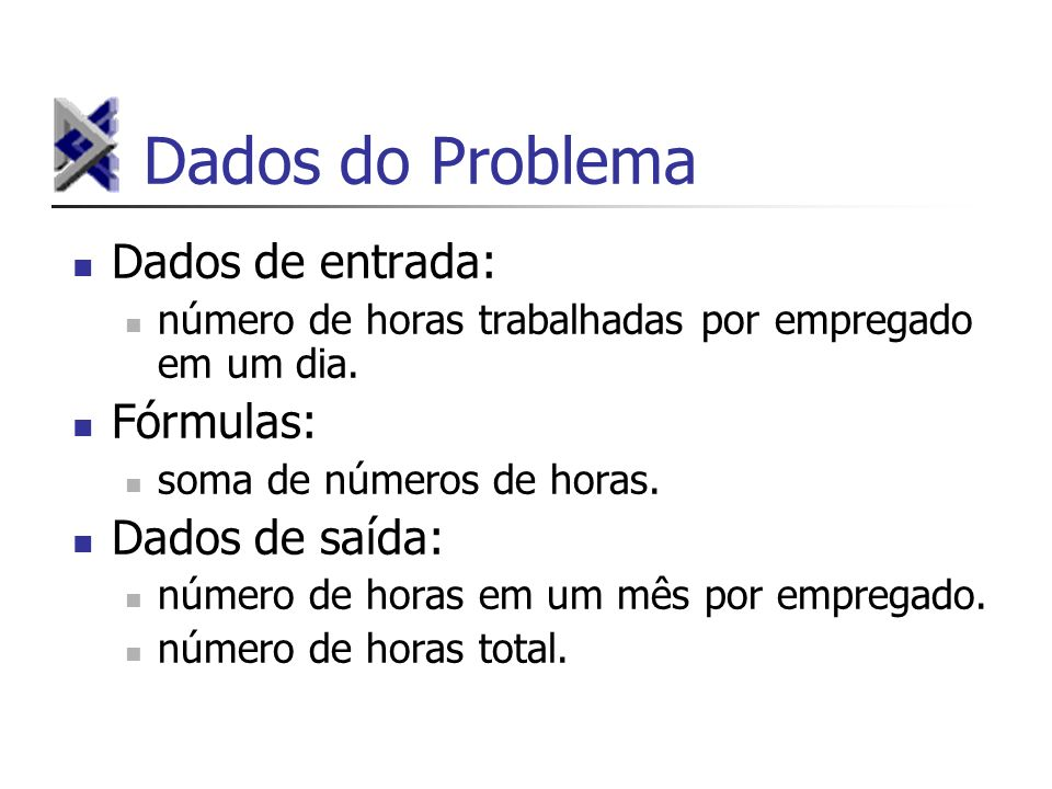 Dados do Problema Dados de entrada: Fórmulas: Dados de saída: