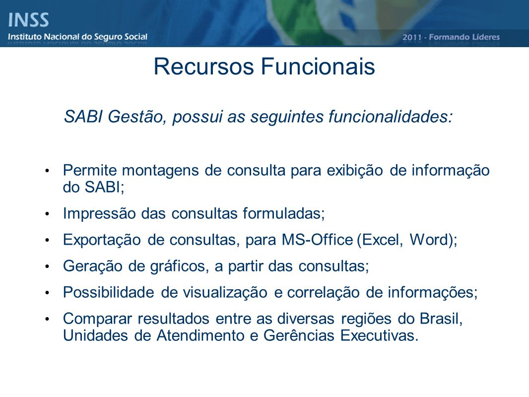 Recursos Funcionais O SABI Gestão, possui as seguintes funcionalidades: Permite montagens de consulta para exibição de informação do SABI;