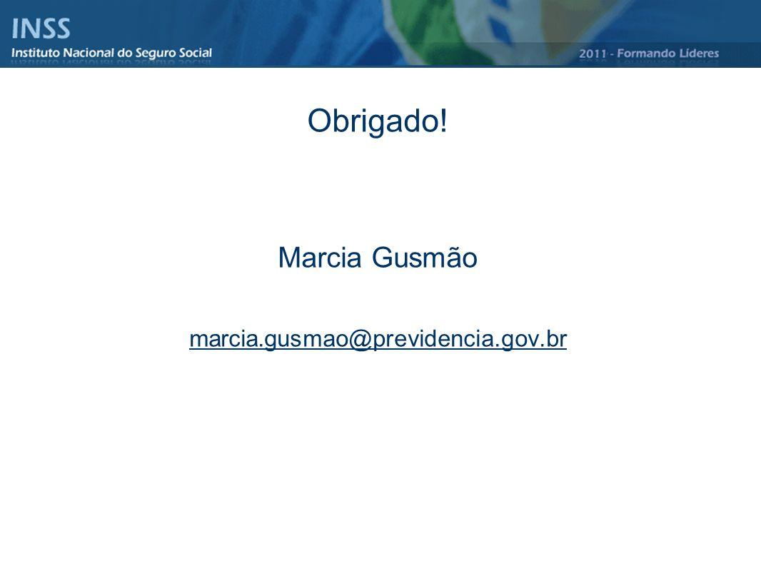 Obrigado! Marcia Gusmão marcia.gusmao@previdencia.gov.br
