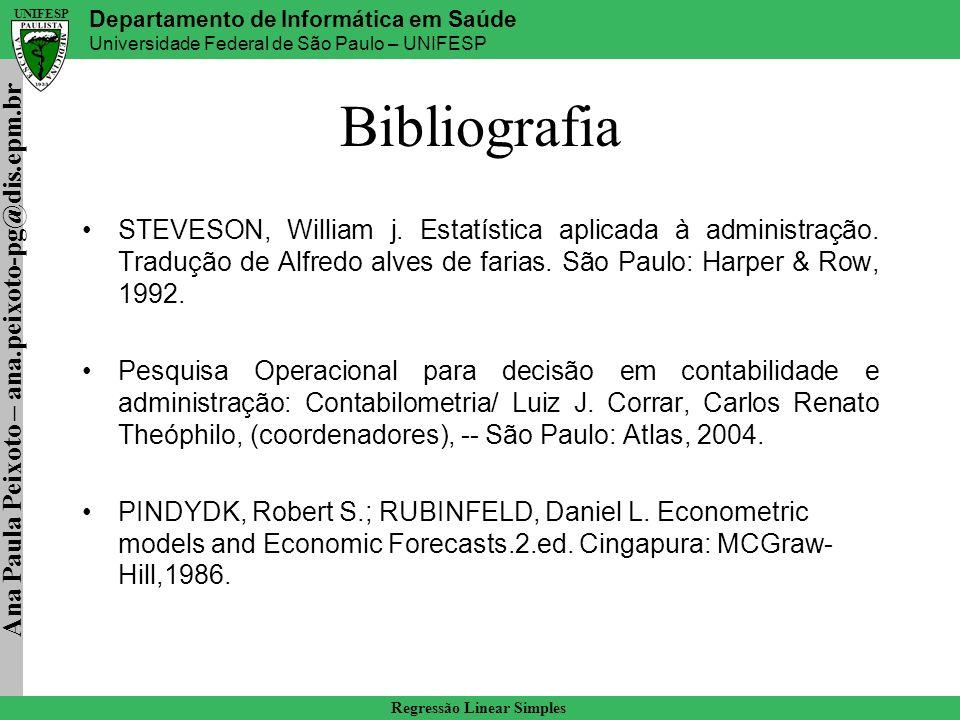 Bibliografia STEVESON, William j. Estatística aplicada à administração. Tradução de Alfredo alves de farias. São Paulo: Harper & Row, 1992.